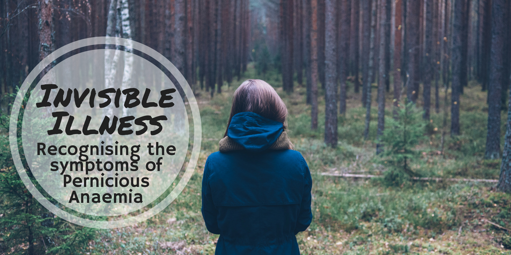 Invisible Illness: recognising the symptoms of Pernicious Anaemia
