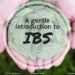 A gentle introduction to IBS for IBS Awareness Month