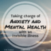 Taking charge of anxiety with an invisible illness