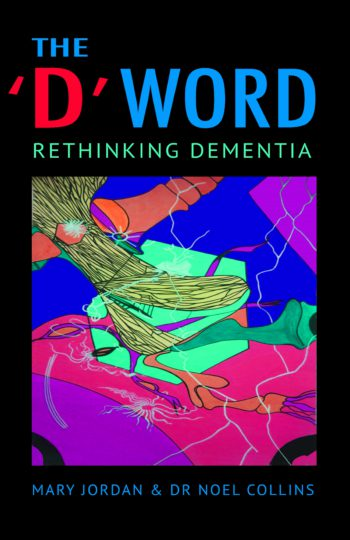 The D Word - Rethinking Dementia