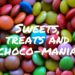 Sweets, treats and choco-mania